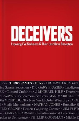 Deceivers: Exposing Evil Seducers & Their Last Days Deception  -     By: Terry James