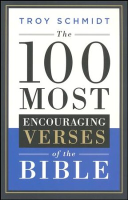 The 100 Most Encouraging Verses of the Bible  -     By: Troy Schmidt