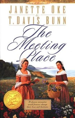 The Meeting Place, Song Of Acadia Series #1, Paperback   -     By: Janette Oke, T. Davis Bunn