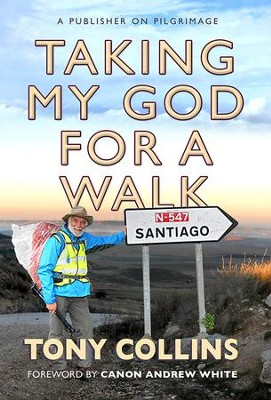 Taking My God for a Walk: A Publisher on Pilgramage  -     By: Tony Collins