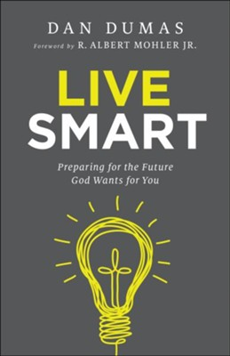 Live Smart: Preparing for the Future God Wants for You  -     By: Dan Dumas