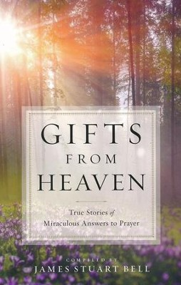 Gifts from Heaven: True Stories of Miraculous Answers to Prayer  -     By: James Stuart Bell