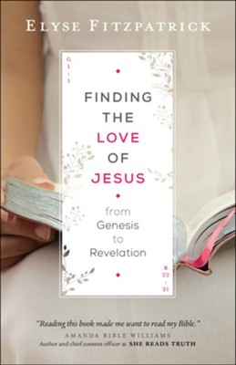 Finding Love of Jesus from Genesis to Revelation   -     By: Elyse Fitzpatrick