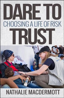 Dare to Trust: Choosing a Life of Risk  -     By: Nathalie MacDermott