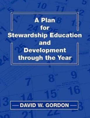 A Plan for Stewardship Education and Development Through the Year  -     By: David W. Gordon
