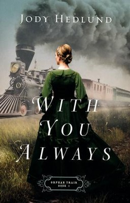 With You Always, Orphan Train Series #1   -     By: Jody Hedlund