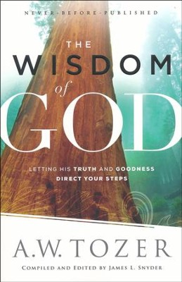 The Wisdom of God: Letting His Truth and Goodness Direct Your Steps  -     By: A.W. Tozer