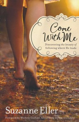 Come With Me: Discovering the Beauty of Following Where He Leads  -     By: Suzanne Eller