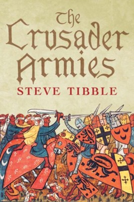 The Crusader Armies: 1099-1187  -     By: Steve Tibble