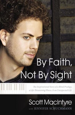 By Faith, Not by Sight: The Inspirational Story of a Blind Prodigy, a Life-Threatening Illness, and an Unexpected Gift  -     By: Scott Macintyre, Jennifer Schuchmann
