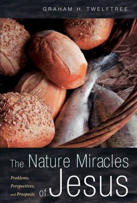 The Nature Miracles of Jesus: Problems, Perspectives, and Prospects  -     Edited By: Graham H. Twelftree     By: Graham H. Twelftree