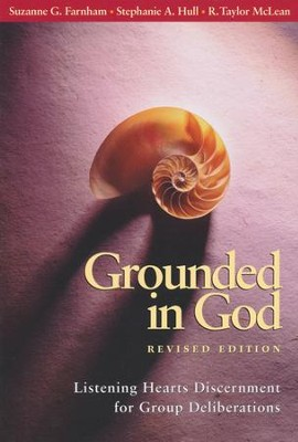 Grounded in God Revised Edition: Listening Hearts Discernment for Group DeliberationsRev Edition  -     By: Suzanne G. Farnham, R. Taylor McLean, Stephanie A. Hull