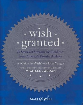 Wish Granted: 25 Stories of Strength and Resilience from America's Favorites Athletes  -     By: Make-a-Wish Foundation