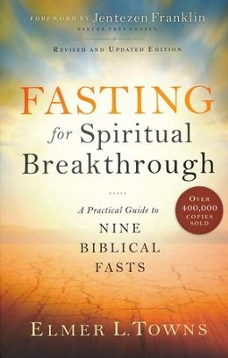 Fasting for Spiritual Breakthrough, revised and updated: A Practical Guide to Nine Biblical Fasts  -     By: Elmer L. Towns