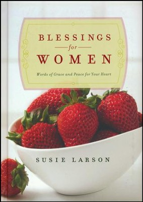 Blessings for Women: Words of Grace and Peace for Your Heart  -     By: Susie Larson