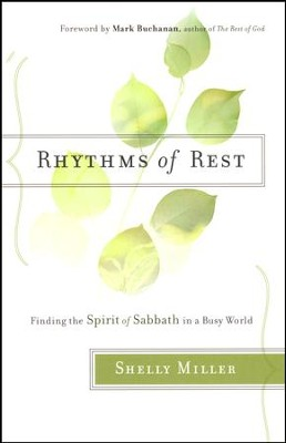 Rhythms of Rest: Finding the Spirit of Sabbath in a Busy World  -     By: Shelly Miller