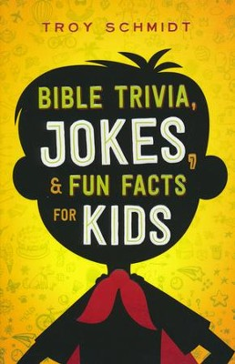 Bible Trivia, Jokes & Fun Facts for Kids   -     By: Troy Schmidt