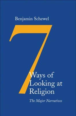 Seven Ways of Looking at Religion: The Dominant Narratives  -     By: Benjamin Schewel