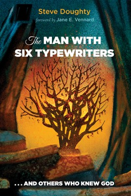 The Man with Six Typewriters....and Others Who Knew God  -     By: Steve Doughty