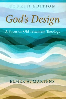 God's Design, 4th Edition: A Focus on Old Testament Theology  -     By: Elmer A. Martens