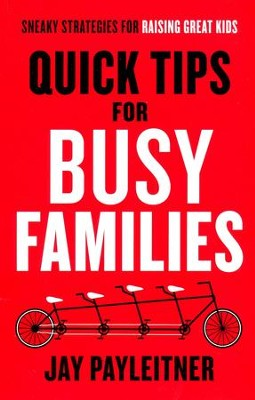 Quick Tips for Busy Families: Sneaky Strategies for Raising Great Kids  -     By: Jay Peyleitner