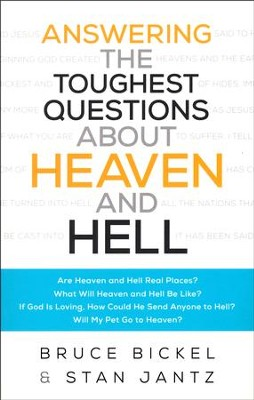 Answering the Toughest Questions About Heaven and Hell  -     By: Bruce Bickel, Stan Jantz