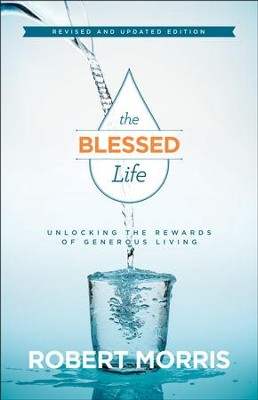 The Blessed Life: Unlocking the Rewards of Generous Living,  Revised & Updated Edition  -     By: Robert Morris