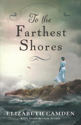 To the Farthest Shores  -     By: Elizabeth Camden