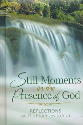 Still Moments in the Presence of God: Reflections on His Promises to You  -