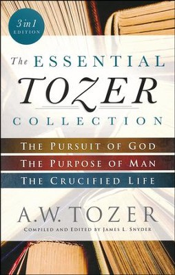 The Essential Tozer Collection: The Pursuit of God, The Purpose of Man, and The Crucified Life  -     By: A.W. Tozer