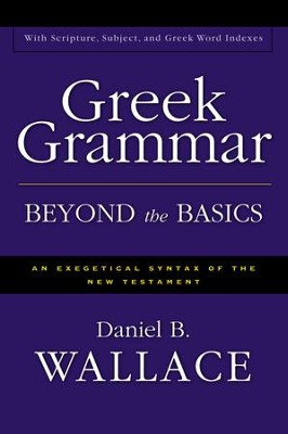 Greek Grammar Beyond the Basics                           -     By: Daniel B. Wallace
