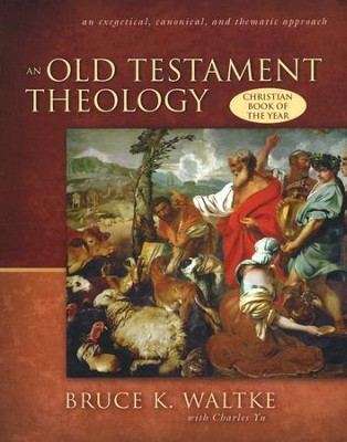 An Old Testament Theology: An Exegetical, Canonical, and Thematic Approach  -     By: Bruce K. Waltke, Charles Yu