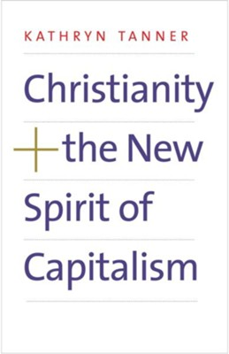 Christianity and the New Spirit of Capitalism  -     By: Kathryn Tanner