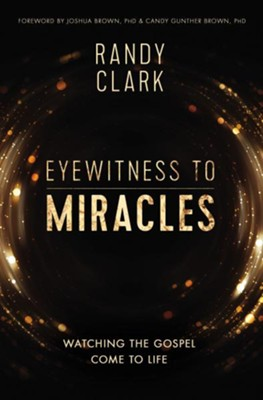Eyewitness to Miracles  -     By: Randy Clark