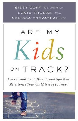 Are My Kids on Track? The 12 Emotional, Social, and Spiritual Milestones Your Child Needs to Reach  -     By: Sissy Goff, David Thomas, Melissa Trevathan