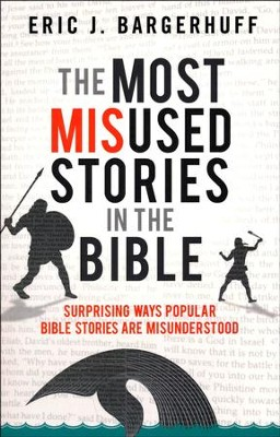 The Most Misused Stories in the Bible: Surprising Ways Popular Bible Stories Are Misunderstood  -     By: Eric J. Bargerhuff