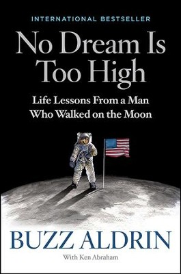 No Dream Is Too High: Life Lessons From a Man Who Walked on the Moon  -     By: Buzz Aldrin