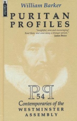 Puritan Profiles: 54 Puritans, Personalities Drawn  Together by the Westminister Assembly  -     By: William Barker
