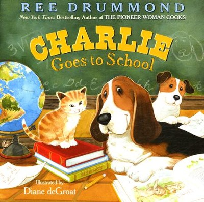 Charlie Goes to School  -     By: Ree Drummond     Illustrated By: Diane deGroat