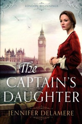 The Captain's Daughter, London Beginnings Series #1   -     By: Jennifer Delamere