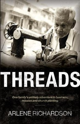 Threads: One Family's Unlikely Adventure in Business, Mission and Church Planting  -     By: Arlene Richardson