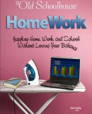 HomeWork: Juggling Home, Work, and School Without Losing Your Balance - PDF Download  [Download] -     By: The Old Schoolhouse