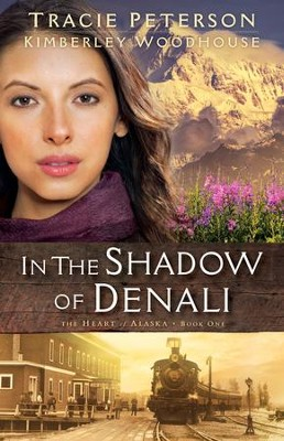 In the Shadows of Denali, Heart of Alaska Series #1    -     By: Tracie Peterson, Kimberley Woodhouse