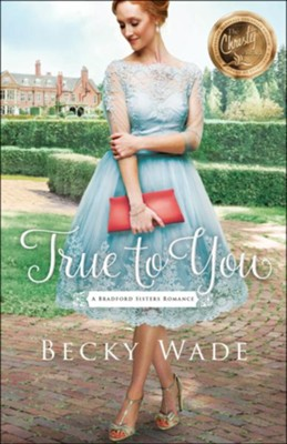 True to You, Bradford Sisters Romance Series #1    -     By: Becky Wade