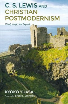 C.S. Lewis and Christian Postmodernism: Word, Image, and Beyond  -     By: Kyoko Yuasa