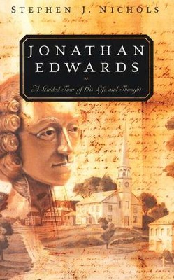 Jonathan Edwards: A Guided Tour of His Life and Thought   -     By: Stephen J. Nichols