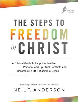 The Steps to Freedom in Christ    -     By: Neil T. Anderson, Dr. Jan Stoop