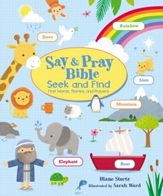 Say and Pray Bible Seek and Find : First Words, Stories, and Prayers  -     By: Diane M. Stortz     Illustrated By: Sarah Ward