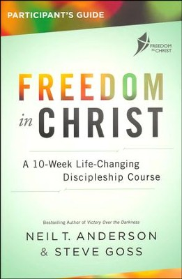 Freedom in Christ Participant's Guide--A 10-Week  Life-Changing Discipleship Course   -     By: Neil T. Anderson, Steve Goss