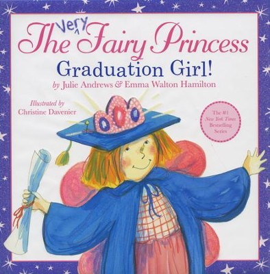 The Very Fairy Princess: Graduation Girl!  -     By: Julie Andrews, Emma Walton Hamilton     Illustrated By: Christine Davenier